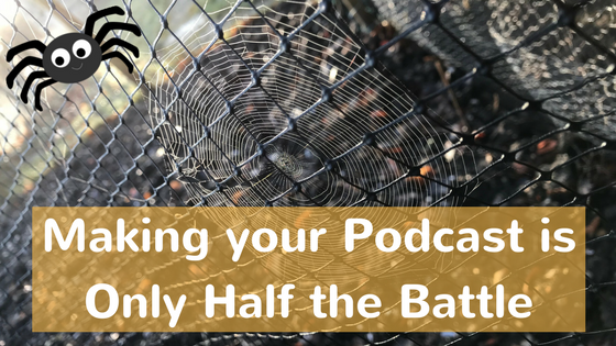 Making your Podcast is Only Half the Battle