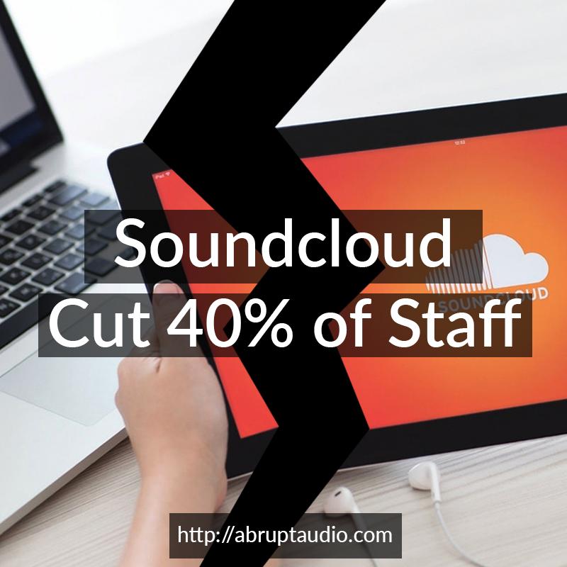 Soundcloud cut staff! – 40% of them!!