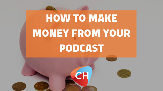 How to Make Money from your Podcast