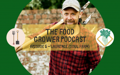 Food Grower Podcast Episode 5 – Laurence (Soul Farm)