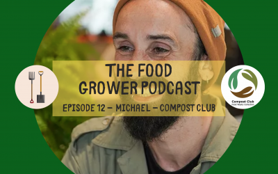 Food Grower Podcast Episode 12 – Michael (Compost Club) – All things compost, soil health and why it is so important – Part 1